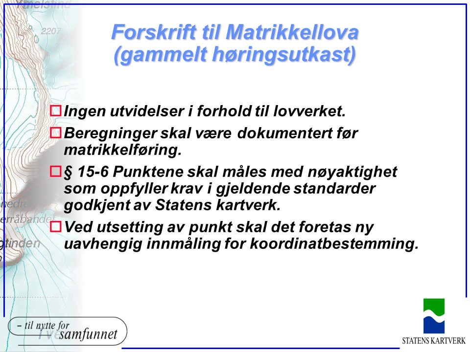 Forskrift til Matrikkellova (gammelt høringsutkast) oIngen utvidelser i forhold til lovverket. oBeregninger skal være dokumentert før matrikkelføring.