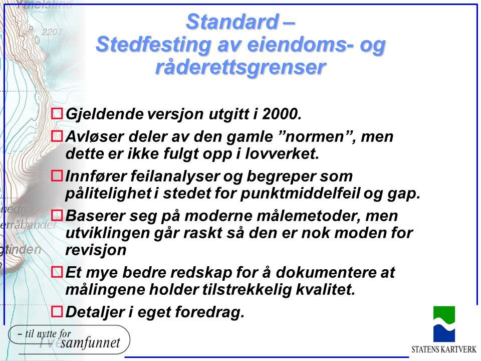 """Standard – Stedfesting av eiendoms- og råderettsgrenser oGjeldende versjon utgitt i 2000. oAvløser deler av den gamle """"normen"""", men dette er ikke fulg"""