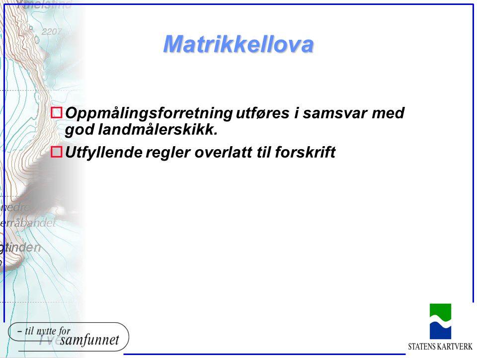 Matrikkellova oOppmålingsforretning utføres i samsvar med god landmålerskikk. oUtfyllende regler overlatt til forskrift
