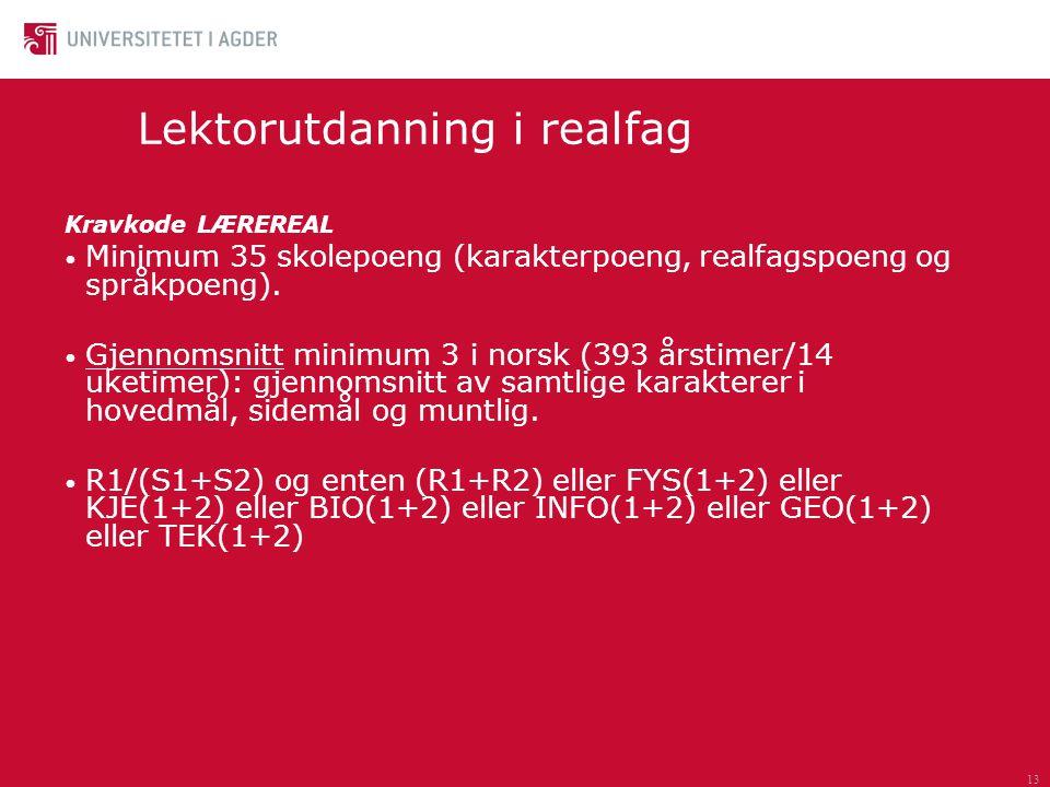 13 Lektorutdanning i realfag Kravkode LÆREREAL Minimum 35 skolepoeng (karakterpoeng, realfagspoeng og språkpoeng). Gjennomsnitt minimum 3 i norsk (393