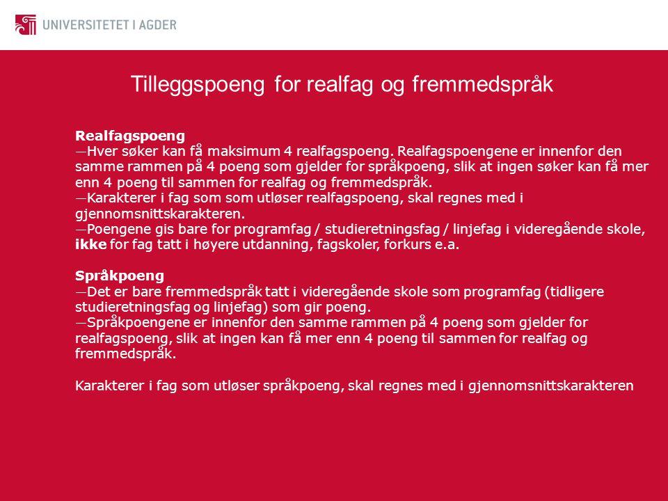 Tilleggspoeng for realfag og fremmedspråk Realfagspoeng — Hver søker kan få maksimum 4 realfagspoeng. Realfagspoengene er innenfor den samme rammen på