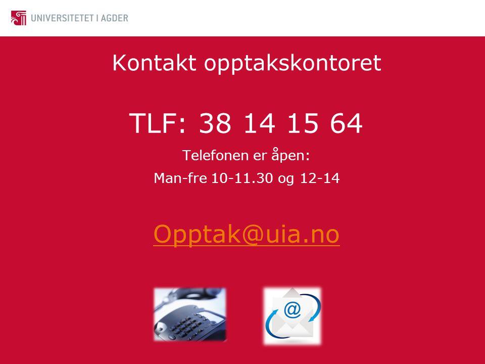 Kontakt opptakskontoret TLF: 38 14 15 64 Telefonen er åpen: Man-fre 10-11.30 og 12-14 Opptak@uia.no