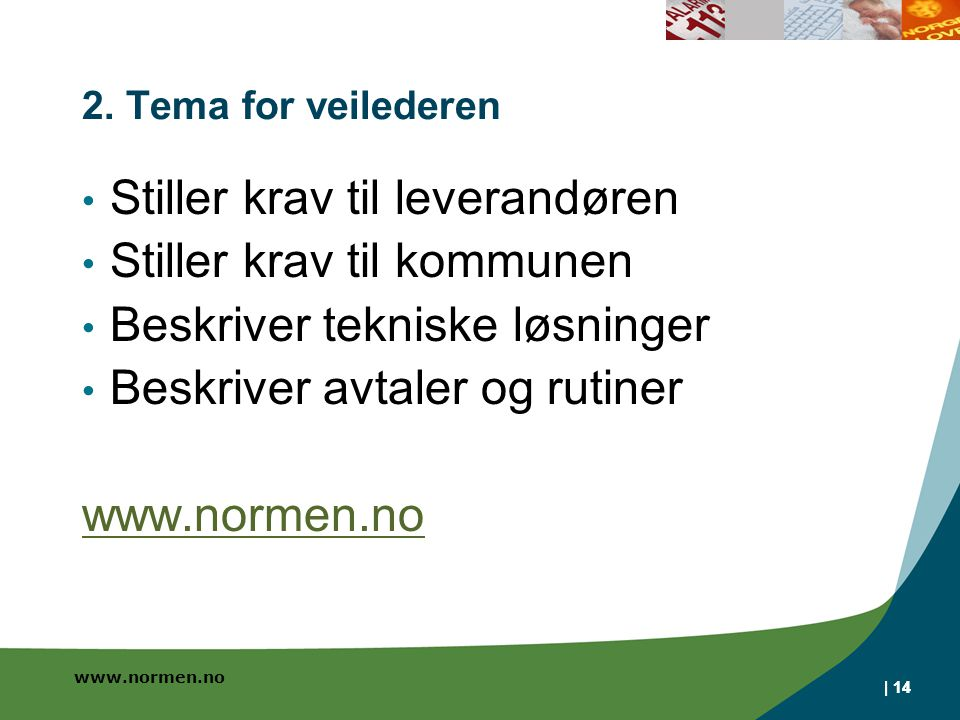 www.normen.no | 14 2. Tema for veilederen Stiller krav til leverandøren Stiller krav til kommunen Beskriver tekniske løsninger Beskriver avtaler og ru
