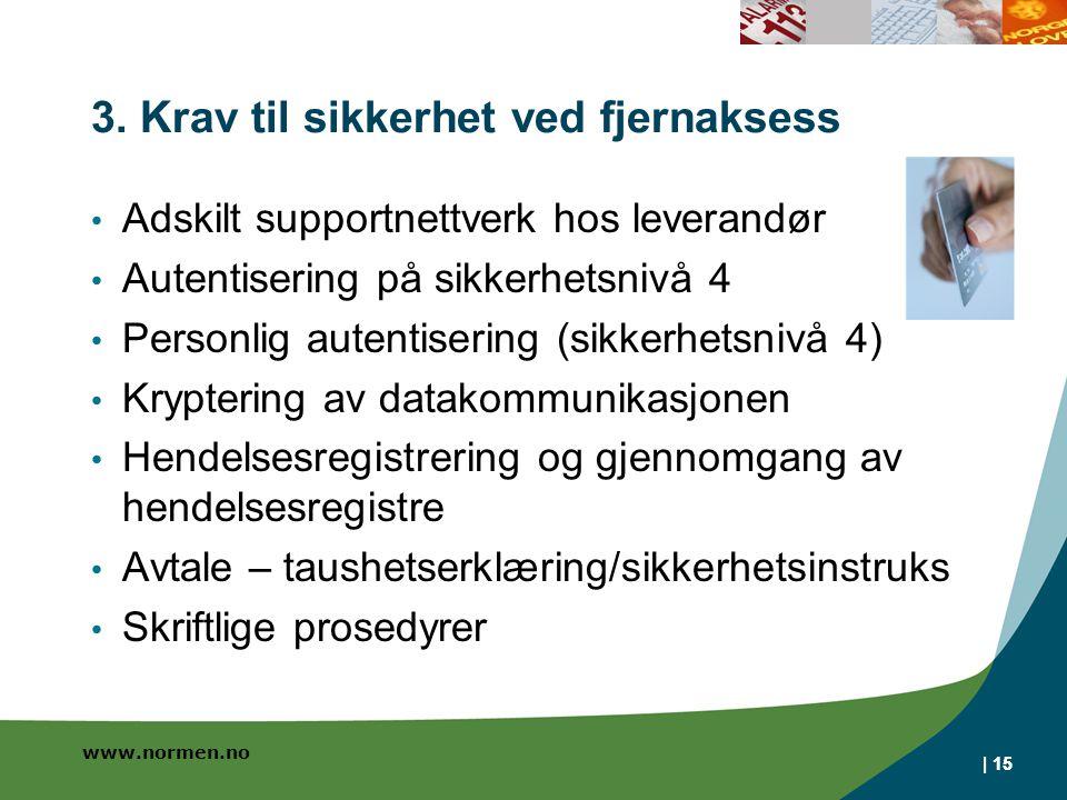 | 15 3. Krav til sikkerhet ved fjernaksess Adskilt supportnettverk hos leverandør Autentisering på sikkerhetsnivå 4 Personlig autentisering (sikkerhet