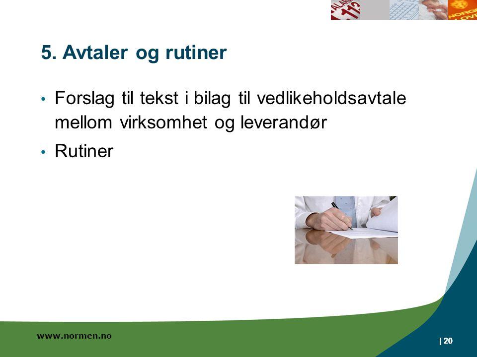 www.normen.no | 20 5. Avtaler og rutiner Forslag til tekst i bilag til vedlikeholdsavtale mellom virksomhet og leverandør Rutiner