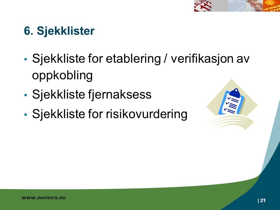 www.normen.no | 21 6. Sjekklister Sjekkliste for etablering / verifikasjon av oppkobling Sjekkliste fjernaksess Sjekkliste for risikovurdering