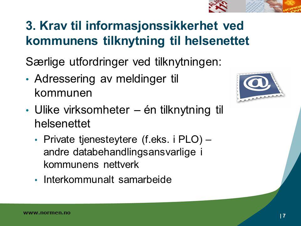 www.normen.no | 7 3. Krav til informasjonssikkerhet ved kommunens tilknytning til helsenettet Særlige utfordringer ved tilknytningen: Adressering av m