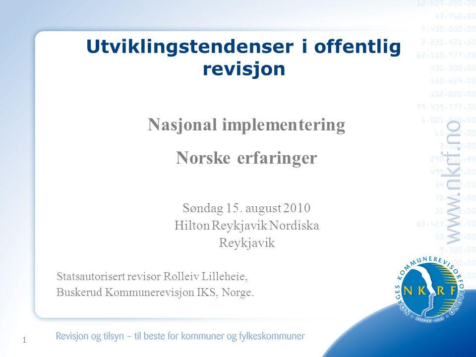1 Utviklingstendenser i offentlig revisjon Nasjonal implementering Norske erfaringer Søndag 15. august 2010 Hilton Reykjavik Nordiska Reykjavik Statsa