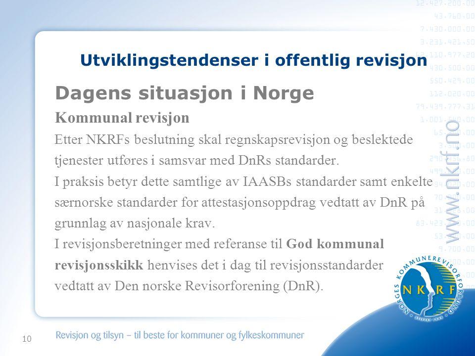 10 Utviklingstendenser i offentlig revisjon Dagens situasjon i Norge Kommunal revisjon Etter NKRFs beslutning skal regnskapsrevisjon og beslektede tjenester utføres i samsvar med DnRs standarder.