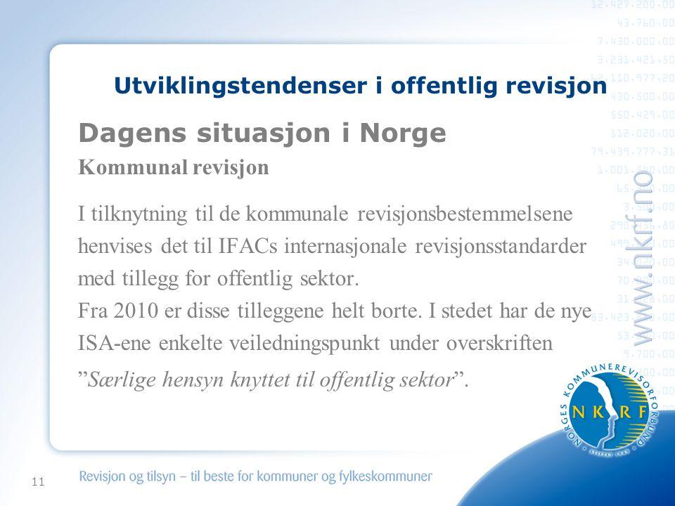 11 Utviklingstendenser i offentlig revisjon Dagens situasjon i Norge Kommunal revisjon I tilknytning til de kommunale revisjonsbestemmelsene henvises det til IFACs internasjonale revisjonsstandarder med tillegg for offentlig sektor.