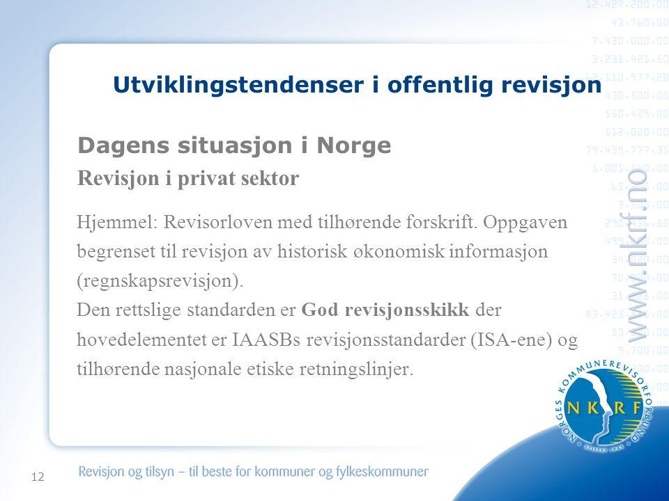 12 Utviklingstendenser i offentlig revisjon Dagens situasjon i Norge Revisjon i privat sektor Hjemmel: Revisorloven med tilhørende forskrift.