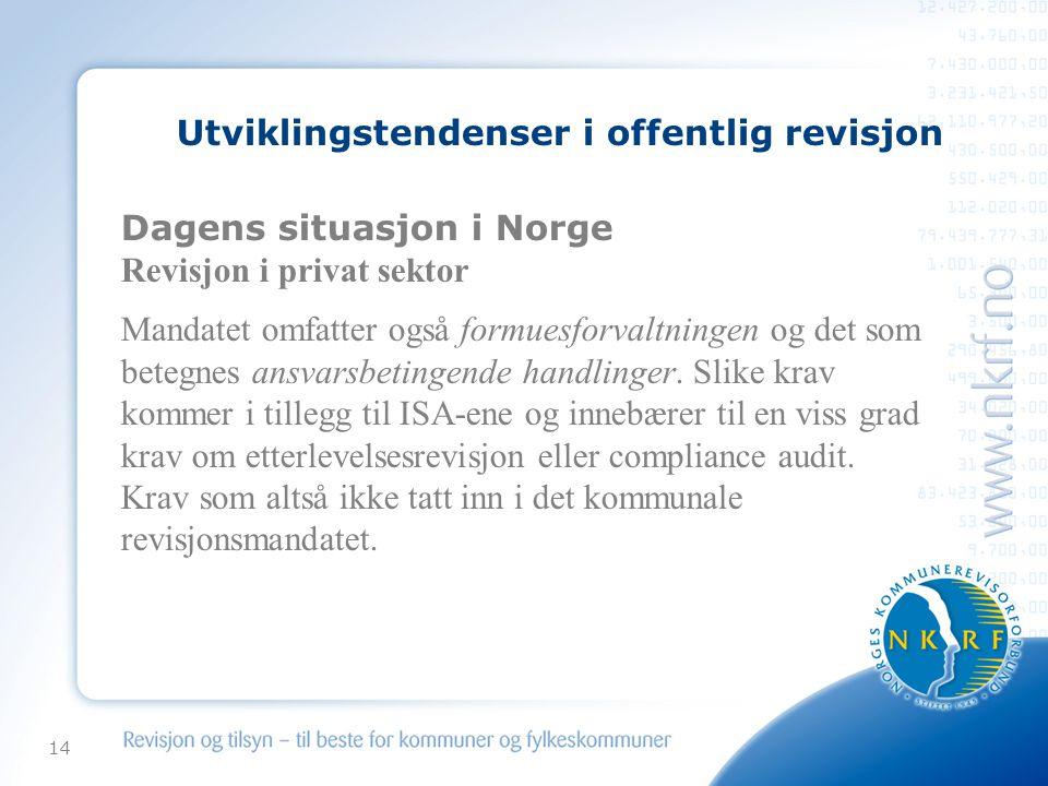 14 Utviklingstendenser i offentlig revisjon Dagens situasjon i Norge Revisjon i privat sektor Mandatet omfatter også formuesforvaltningen og det som betegnes ansvarsbetingende handlinger.
