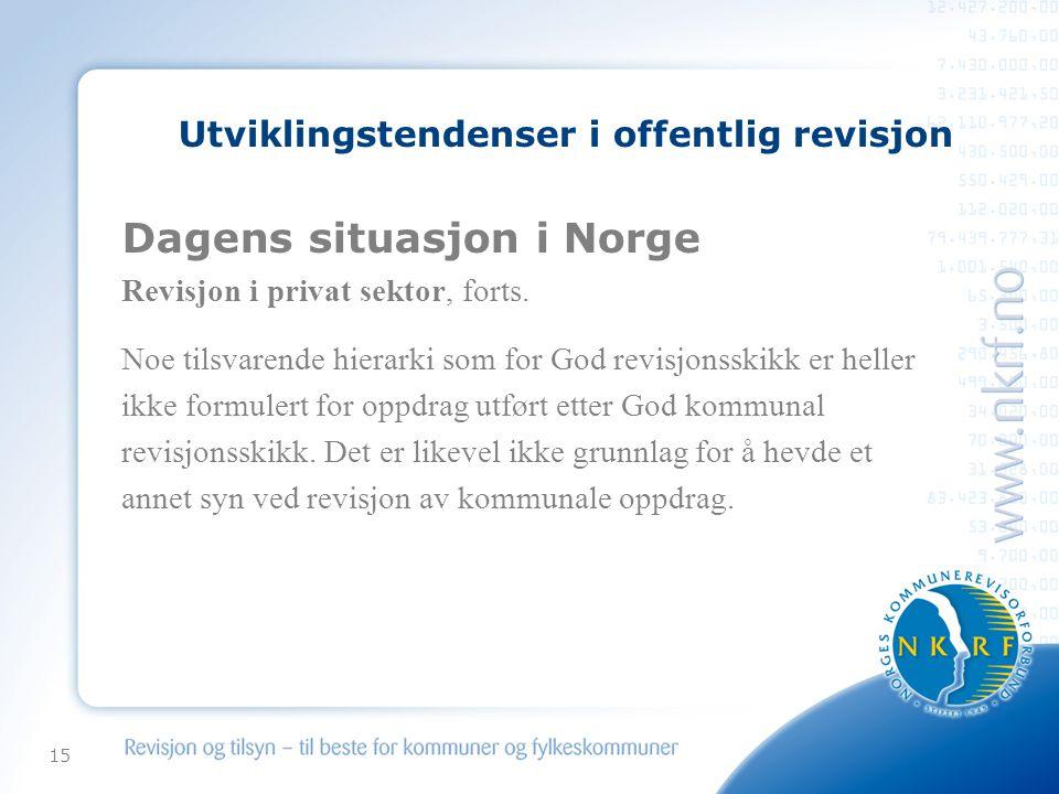 15 Utviklingstendenser i offentlig revisjon Dagens situasjon i Norge Revisjon i privat sektor, forts. Noe tilsvarende hierarki som for God revisjonssk