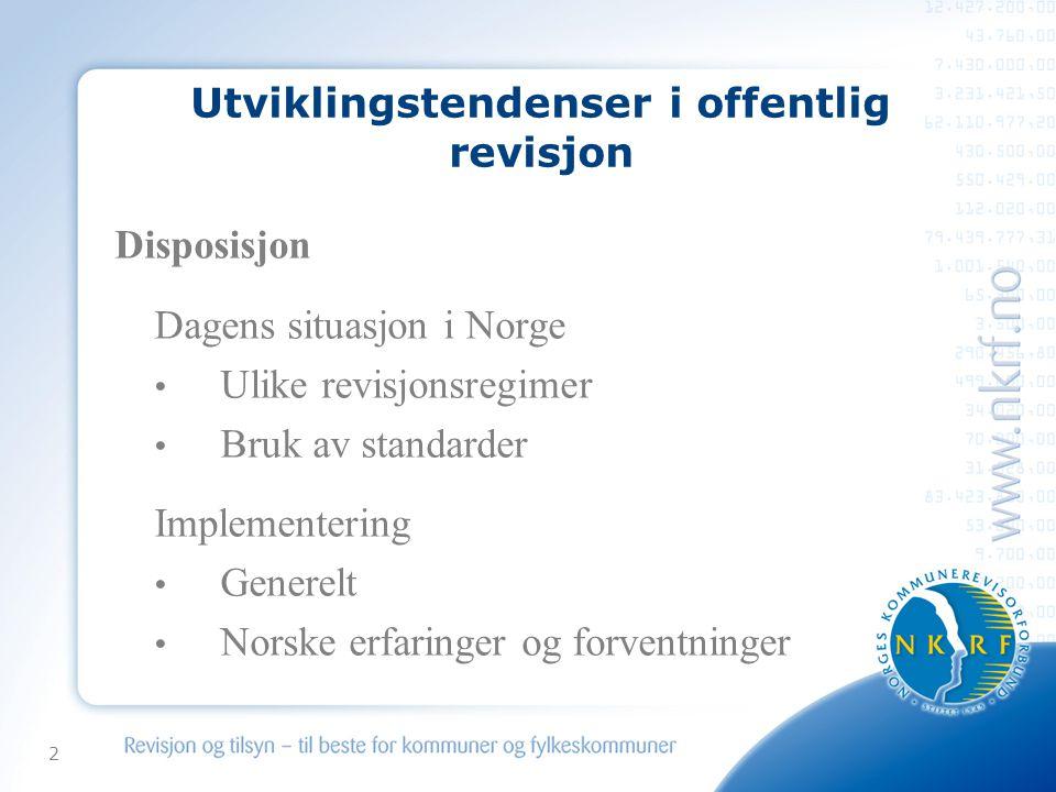2 Utviklingstendenser i offentlig revisjon Disposisjon Dagens situasjon i Norge Ulike revisjonsregimer Bruk av standarder Implementering Generelt Norske erfaringer og forventninger