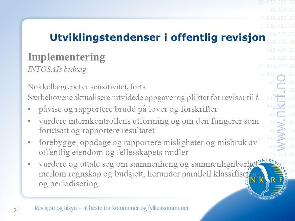 24 Utviklingstendenser i offentlig revisjon Implementering INTOSAIs bidrag Nøkkelbegrepet er sensitivitet, forts. Særbehovene aktualiserer utvidede op