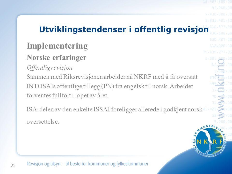 25 Utviklingstendenser i offentlig revisjon Implementering Norske erfaringer Offentlig revisjon Sammen med Riksrevisjonen arbeider nå NKRF med å få oversatt INTOSAIs offentlige tillegg (PN) fra engelsk til norsk.