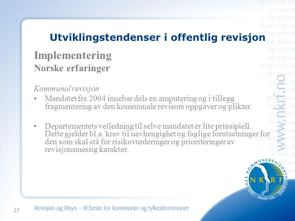 27 Utviklingstendenser i offentlig revisjon Implementering Norske erfaringer Kommunal revisjon Mandatet fra 2004 innebar dels en amputering og i tillegg fragmentering av den kommunale revisors oppgaver og plikter.