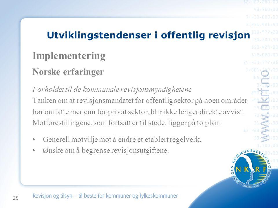 28 Utviklingstendenser i offentlig revisjon Implementering Norske erfaringer Forholdet til de kommunale revisjonsmyndighetene Tanken om at revisjonsmandatet for offentlig sektor på noen områder bør omfatte mer enn for privat sektor, blir ikke lenger direkte avvist.