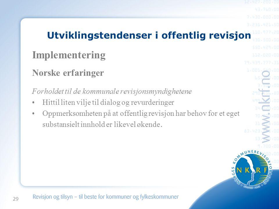 29 Utviklingstendenser i offentlig revisjon Implementering Norske erfaringer Forholdet til de kommunale revisjonsmyndighetene Hittil liten vilje til d