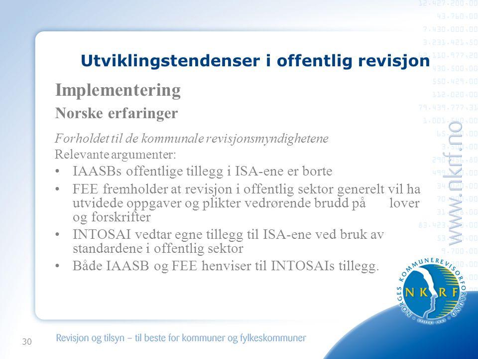 30 Utviklingstendenser i offentlig revisjon Implementering Norske erfaringer Forholdet til de kommunale revisjonsmyndighetene Relevante argumenter: IA