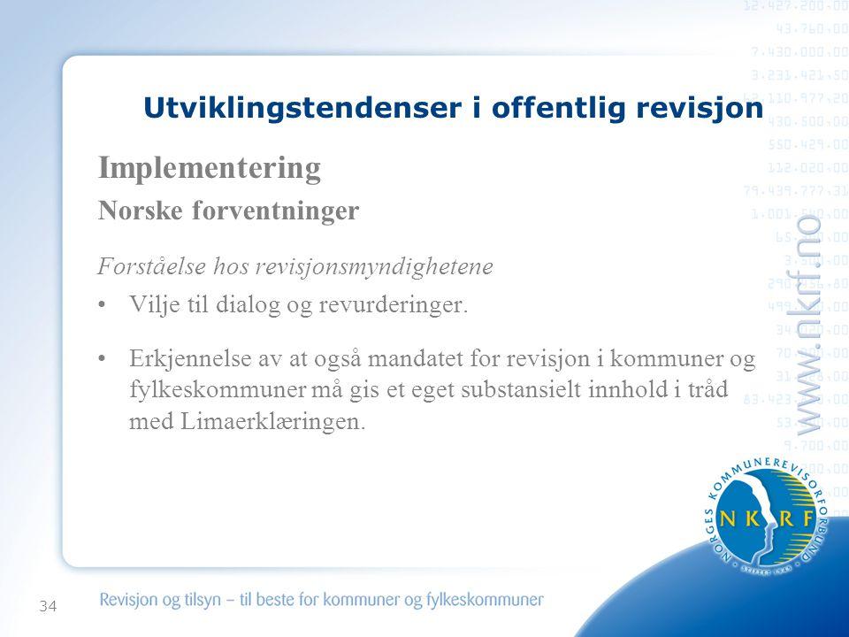 34 Utviklingstendenser i offentlig revisjon Implementering Norske forventninger Forståelse hos revisjonsmyndighetene Vilje til dialog og revurderinger.