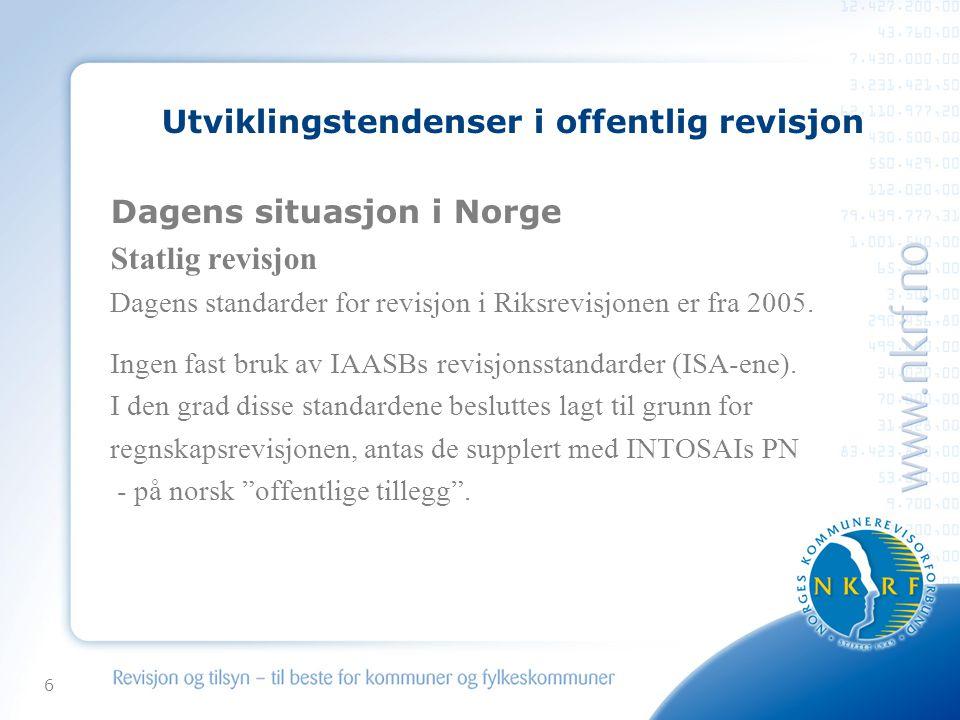 6 Utviklingstendenser i offentlig revisjon Dagens situasjon i Norge Statlig revisjon Dagens standarder for revisjon i Riksrevisjonen er fra 2005. Inge