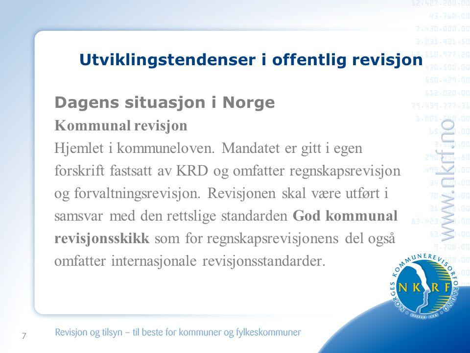 7 Utviklingstendenser i offentlig revisjon Dagens situasjon i Norge Kommunal revisjon Hjemlet i kommuneloven. Mandatet er gitt i egen forskrift fastsa
