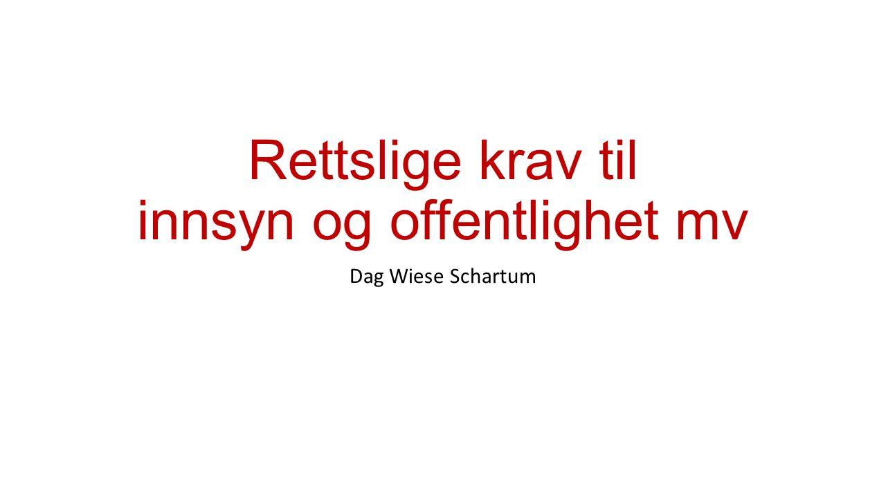 Rettslige krav til innsyn og offentlighet mv Dag Wiese Schartum