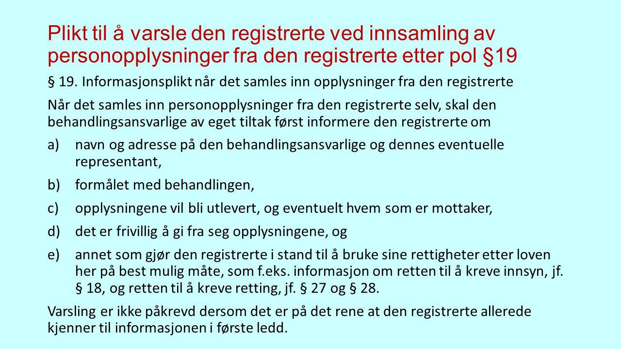 Plikt til å varsle den registrerte ved innsamling av personopplysninger fra den registrerte etter pol §19 § 19.