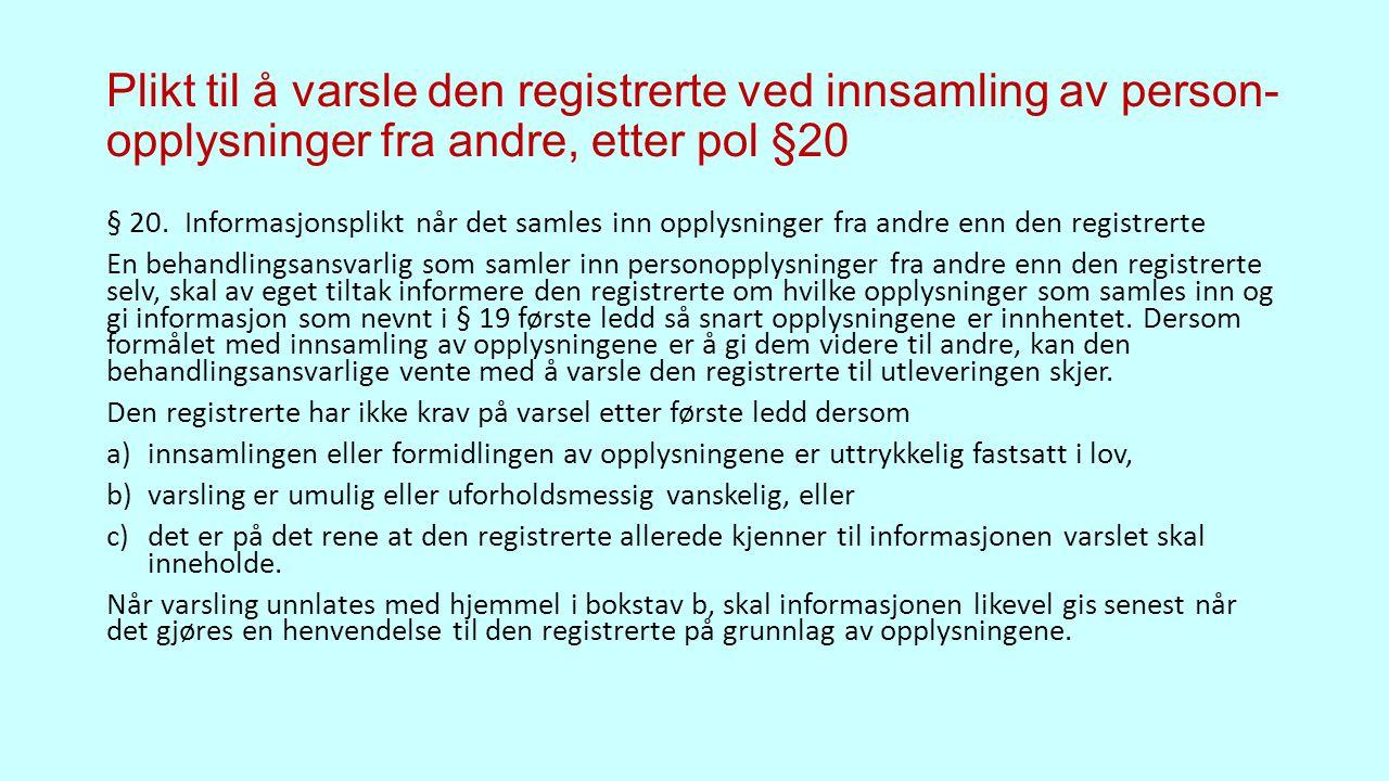 Plikt til å varsle den registrerte ved innsamling av person- opplysninger fra andre, etter pol §20 § 20.
