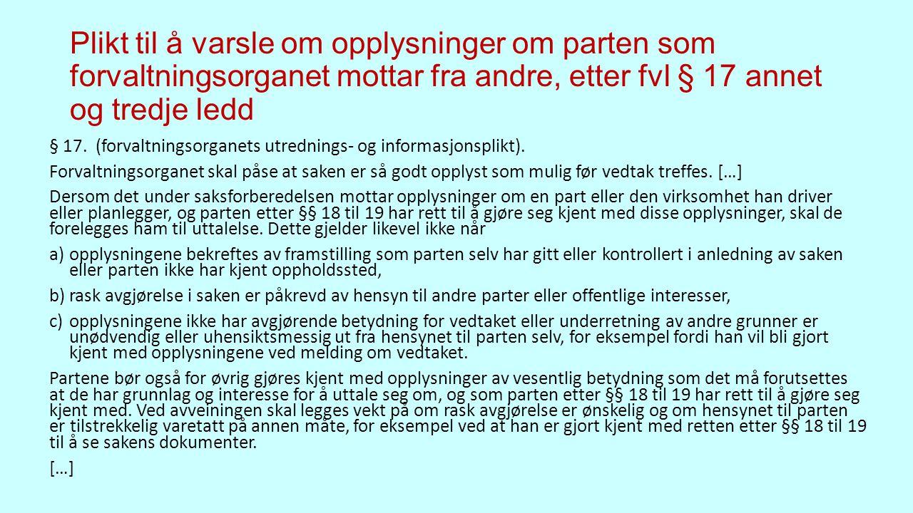 Plikt til å varsle om opplysninger om parten som forvaltningsorganet mottar fra andre, etter fvl § 17 annet og tredje ledd § 17.