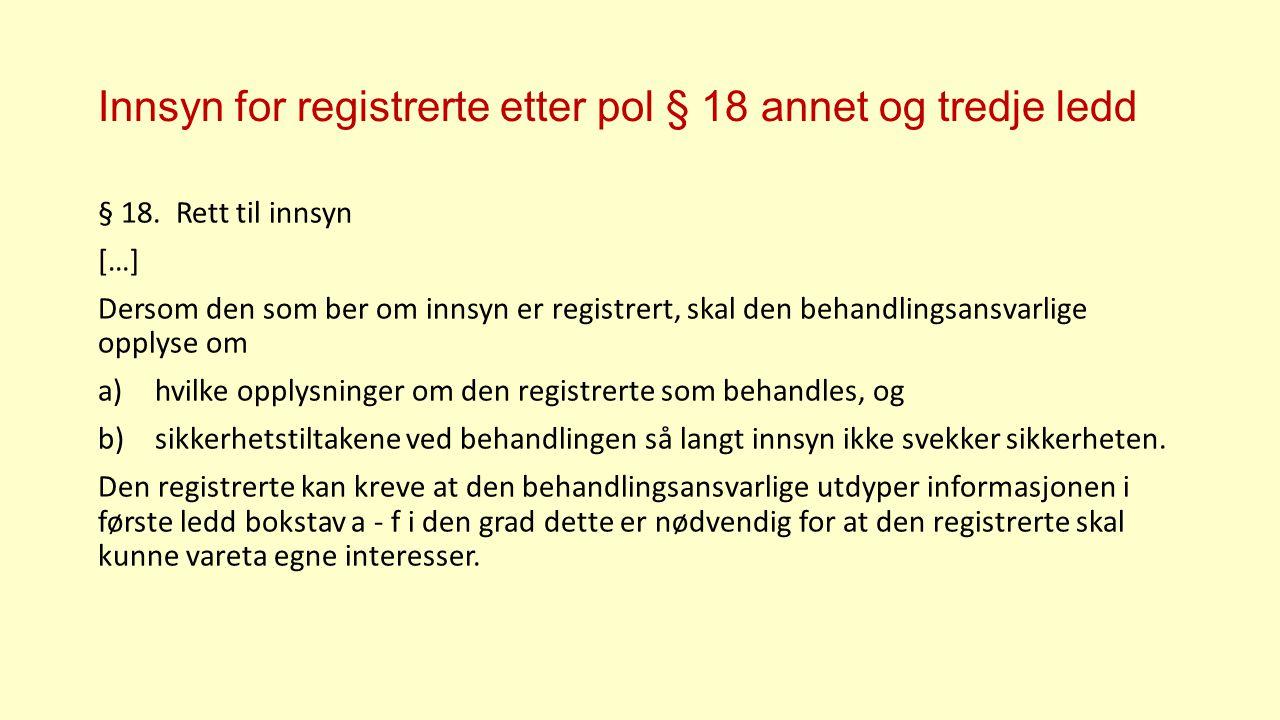 Innsyn for registrerte etter pol § 18 annet og tredje ledd § 18.