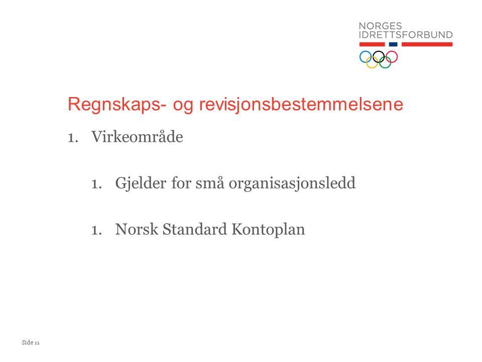 Side 11 Regnskaps- og revisjonsbestemmelsene 1.Virkeområde 1.Gjelder for små organisasjonsledd 1.Norsk Standard Kontoplan