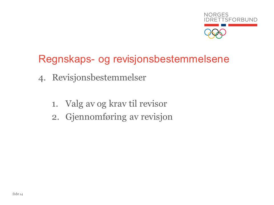 Side 14 Regnskaps- og revisjonsbestemmelsene 4.Revisjonsbestemmelser 1.Valg av og krav til revisor 2.Gjennomføring av revisjon