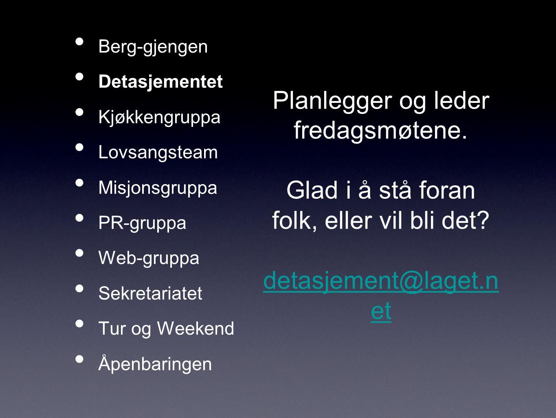 Berg-gjengen Detasjementet Kjøkkengruppa Lovsangsteam Misjonsgruppa PR-gruppa Web-gruppa Sekretariatet Tur og Weekend Åpenbaringen Planlegger og leder fredagsmøtene.