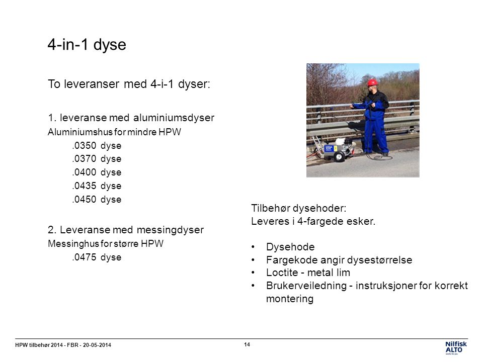 4-in-1 dyse HPW tilbehør 2014 - FBR - 20-05-2014 14 To leveranser med 4-i-1 dyser: 1.