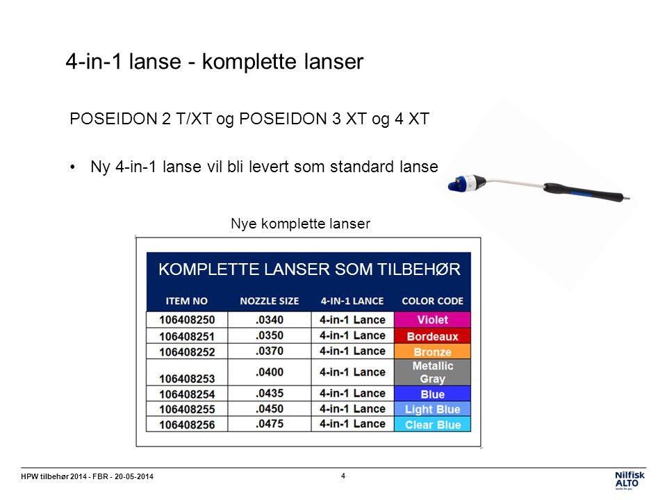 4-in-1 lanse - komplette lanser HPW tilbehør 2014 - FBR - 20-05-2014 4 POSEIDON 2 T/XT og POSEIDON 3 XT og 4 XT Ny 4-in-1 lanse vil bli levert som standard lanse Nye komplette lanser KOMPLETTE LANSER SOM TILBEHØR