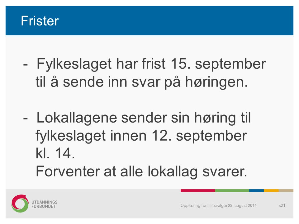 Frister s21Opplæring for tillitsvalgte 29.august 2011 - Fylkeslaget har frist 15.