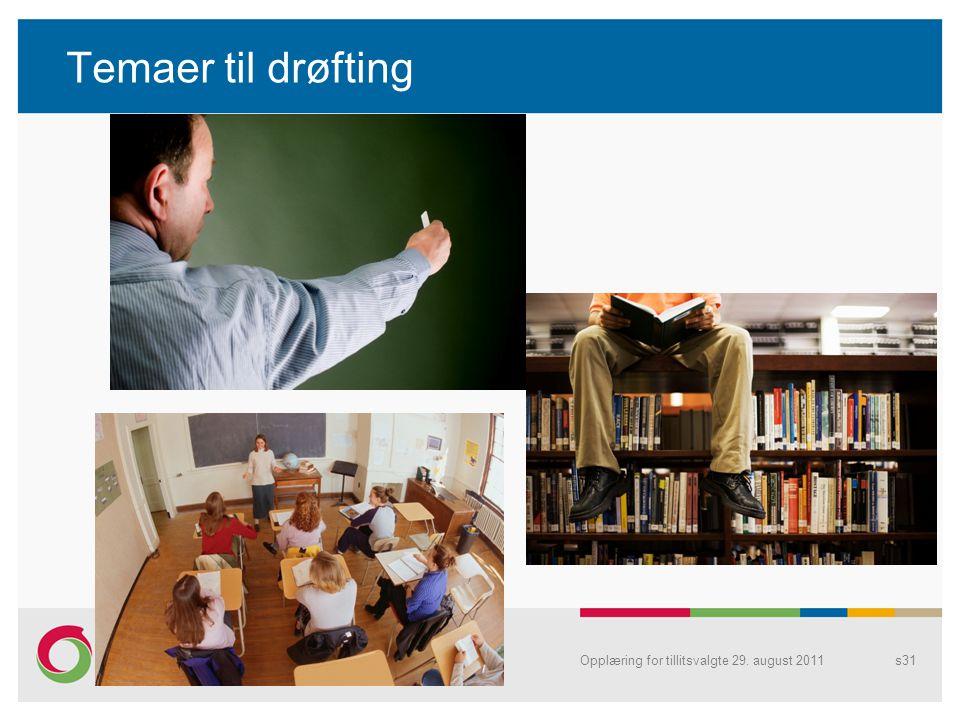 Temaer til drøfting Opplæring for tillitsvalgte 29. august 2011s31