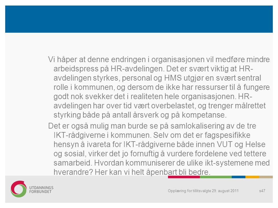 Vi håper at denne endringen i organisasjonen vil medføre mindre arbeidspress på HR-avdelingen.