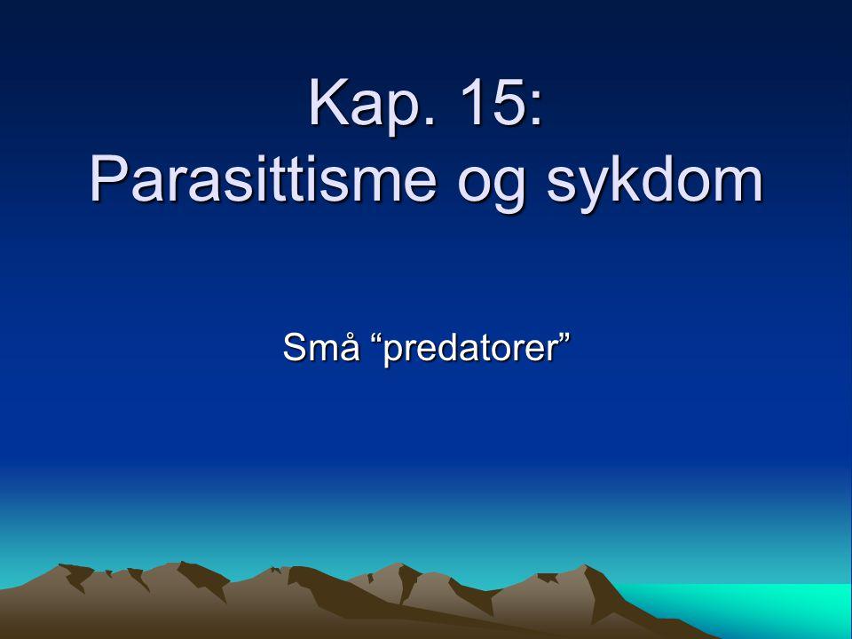 Kap. 15: Parasittisme og sykdom Små predatorer