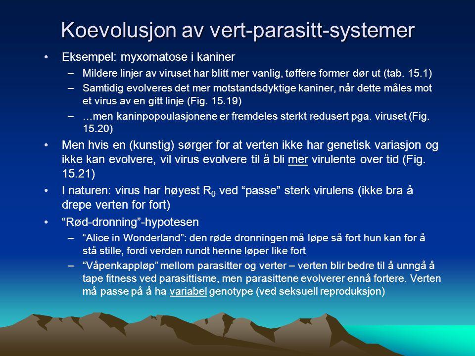 Koevolusjon av vert-parasitt-systemer Eksempel: myxomatose i kaniner –Mildere linjer av viruset har blitt mer vanlig, tøffere former dør ut (tab.