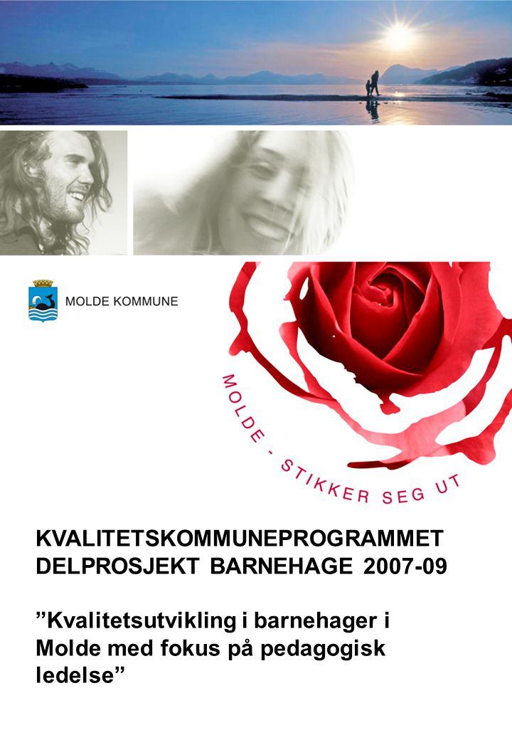 KVALITETSKOMMUNEPROGRAMMET DELPROSJEKT BARNEHAGE 2007-09 Kvalitetsutvikling i barnehager i Molde med fokus på pedagogisk ledelse