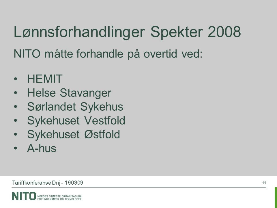 Tariffkonferanse Dnj - 190309 11 Lønnsforhandlinger Spekter 2008 NITO måtte forhandle på overtid ved: HEMIT Helse Stavanger Sørlandet Sykehus Sykehuse