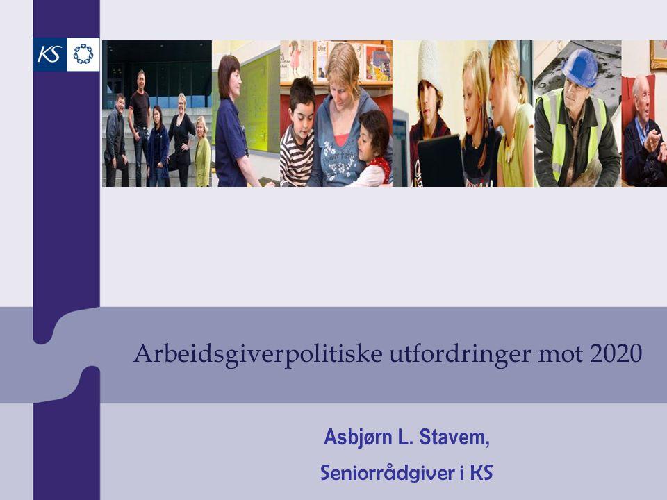 Arbeidsgiverpolitiske utfordringer mot 2020 Asbjørn L. Stavem, Seniorrådgiver i KS
