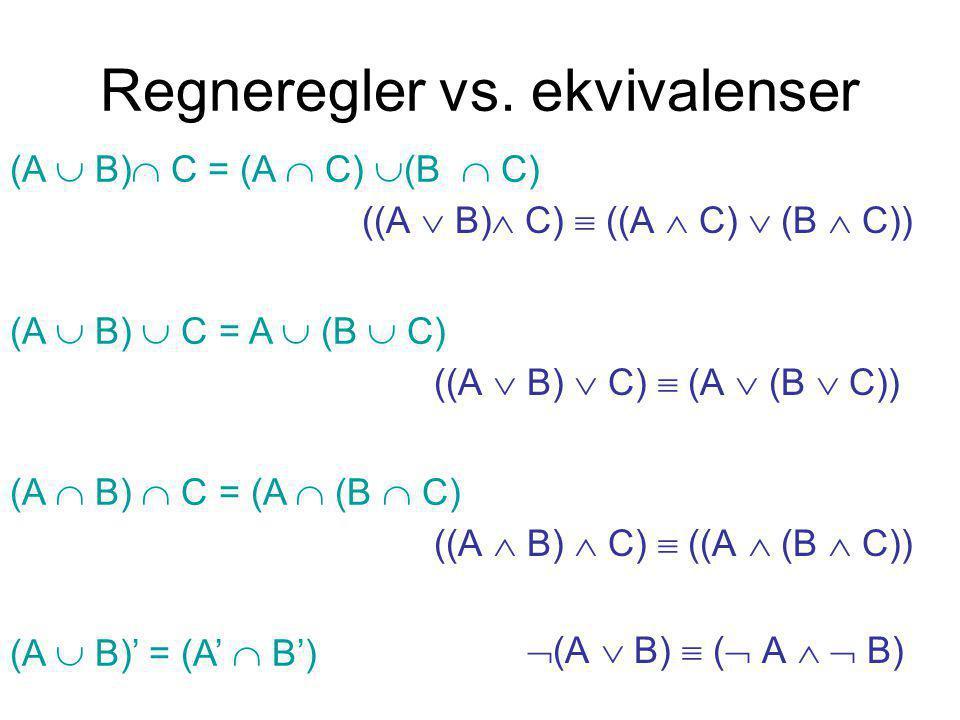 Regneregler vs. ekvivalenser ((A  B)  C)  ((A  C)  (B  C)) ((A  B)  C)  (A  (B  C)) ((A  B)  C)  ((A  (B  C))  (A  B)  (  A   B)