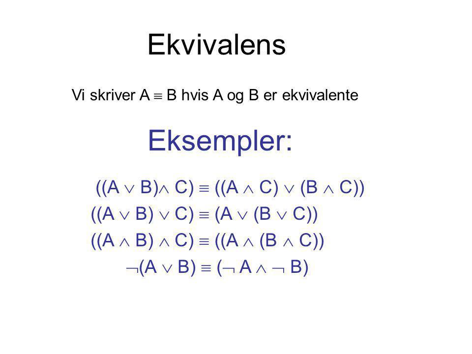 Ekvivalens Vi skriver A  B hvis A og B er ekvivalente Eksempler: ((A  B)  C)  ((A  C)  (B  C)) ((A  B)  C)  (A  (B  C)) ((A  B)  C)  ((