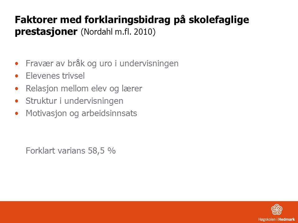 Faktorer med forklaringsbidrag på skolefaglige prestasjoner (Nordahl m.fl. 2010) Fravær av bråk og uro i undervisningen Elevenes trivsel Relasjon mell