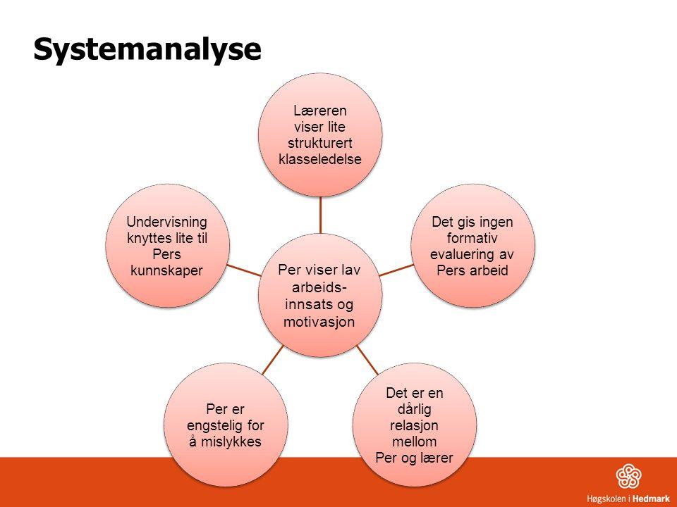 Systemanalyse Per viser lav arbeids- innsats og motivasjon Læreren viser lite strukturert klasseledelse Det gis ingen formativ evaluering av Pers arbe