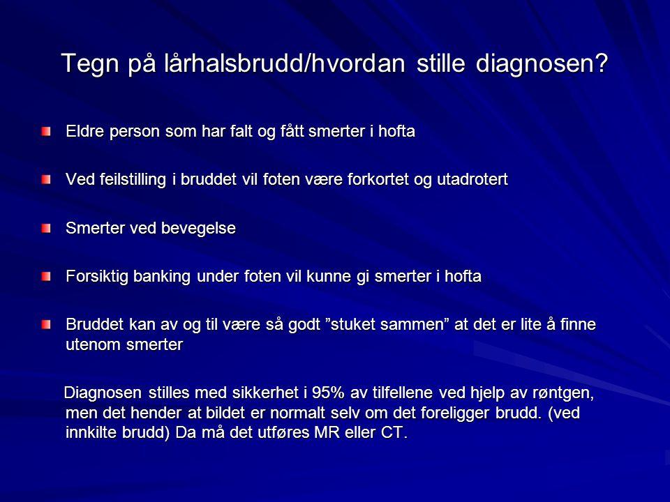 Tegn på lårhalsbrudd/hvordan stille diagnosen? Eldre person som har falt og fått smerter i hofta Ved feilstilling i bruddet vil foten være forkortet o